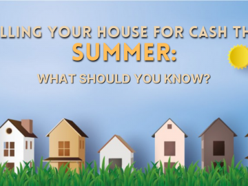 Selling Your House for Cash this Summer: What Should You Know?