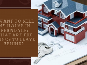 I Want to Sell My House in Ferndale: What are the Things to Leave Behind?
