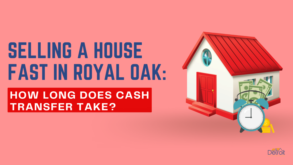 Selling A House Fast in Royal Oak: How Long Does Cash Transfer Take?