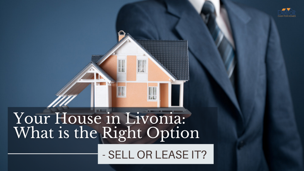 Your House in Livonia: What is the Right Option - Sell or Lease it?